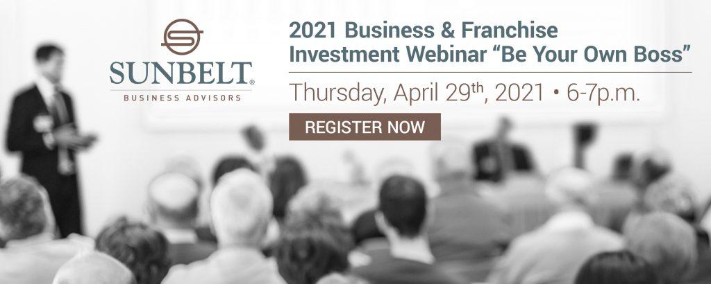 "2021 Business & Franchise Investment Webinar ""Be Your Own Boss"" - Thursday, April 29th, 2021 - 6-7pm - Register now"