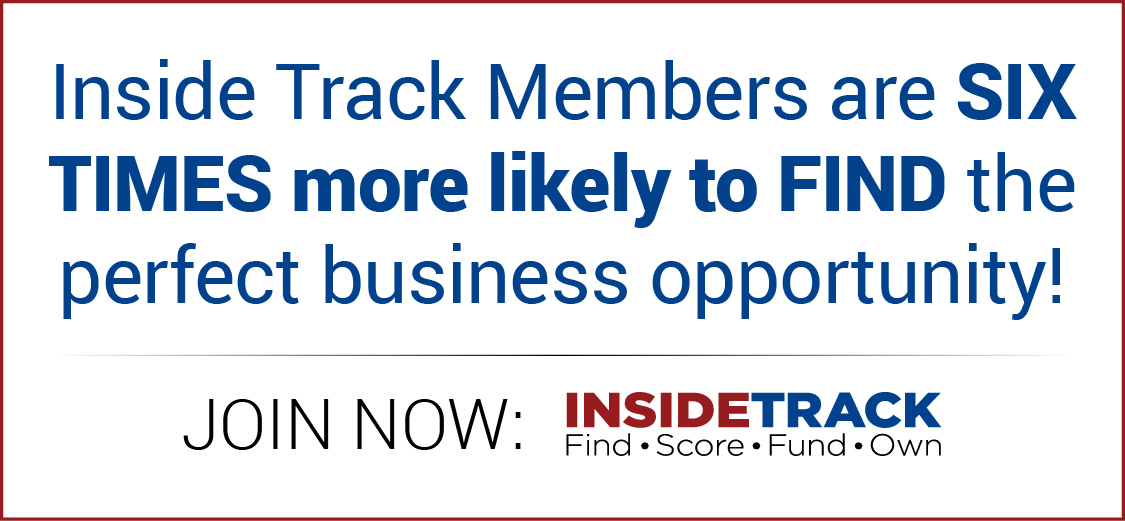 Inside track members are six times more likely to find the perfect business opportunity!