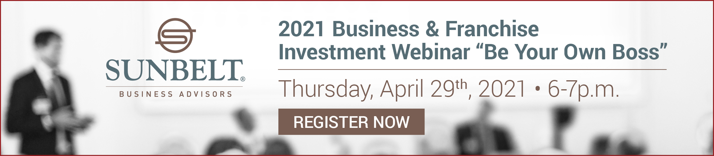 "2021 Business & Franchise Investment Webinar ""Be Your Own Boss"" - Thursday, April 29th, 2021 - 6-7pm - Register now"